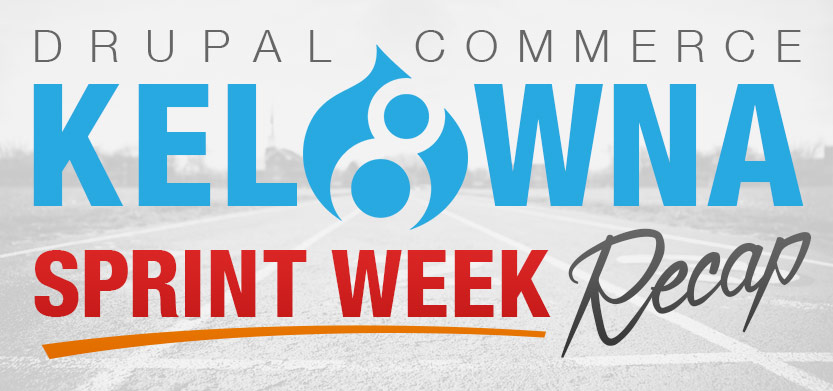 Drupal Commerce Kelowna Sprint Week: Recap