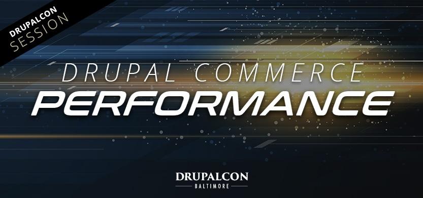 DrupalCon Baltimore Session: Drupal Commerce Performance