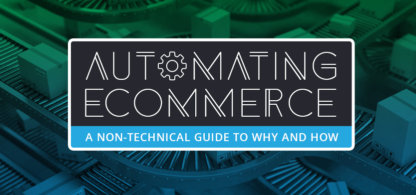 Automating Ecommerce: A Non-Technical Guide to Why and How