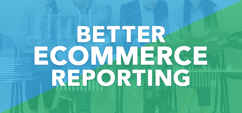 Do You Need Better Ecommerce Reporting? You're Not Alone