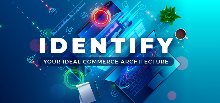 Identify Your Ideal Commerce Architecture With This Tool