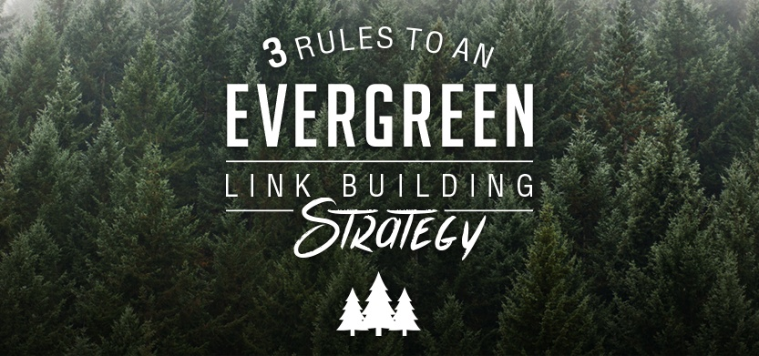 3 Rules to an Evergreen Link Building Strategy