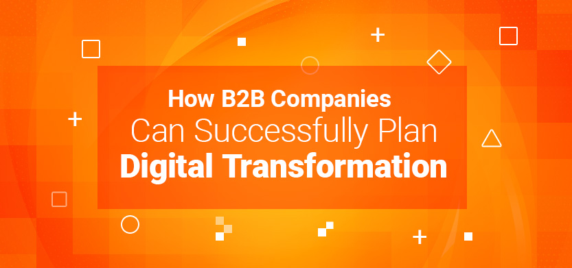 How B2B Companies Successfully Plan Digital Transformation | Acro Media