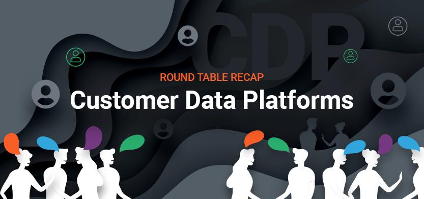 Roundtable Recap: Customer Data Platforms | Acro Media