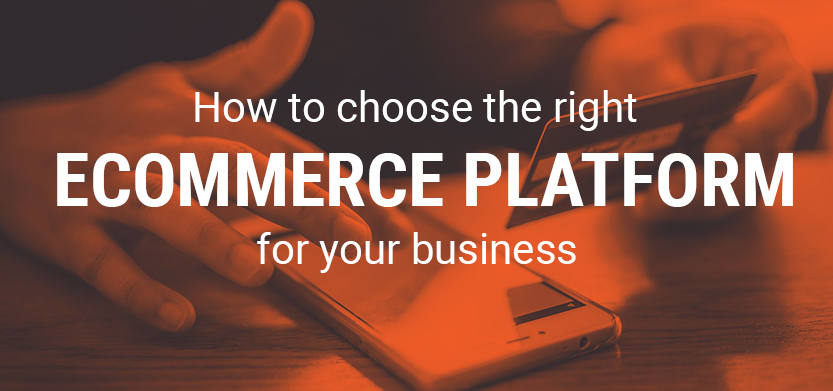 How to Choose the Right Ecommerce Platform for Your Business