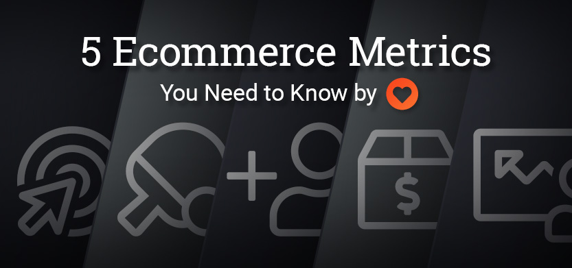 5 Ecommerce Metrics You Need to Know by Heart