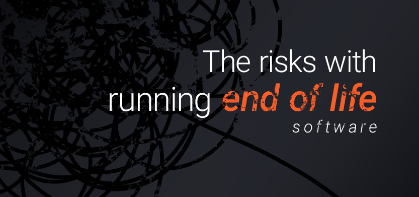 The Risks with Running End of Life Software