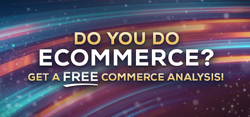 Do You Do Ecommerce? Get A Free Commerce Analysis!