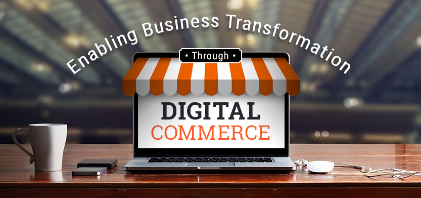 Enabling Business Transformation through Digital Commerce