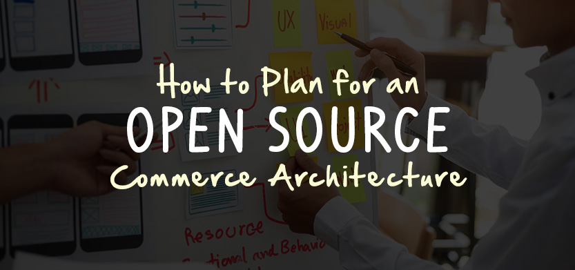 How to Plan For an Open Source Commerce Architecture