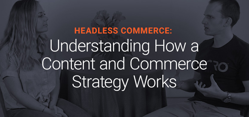 Headless Commerce: Understanding How a Content and Commerce Strategy Works