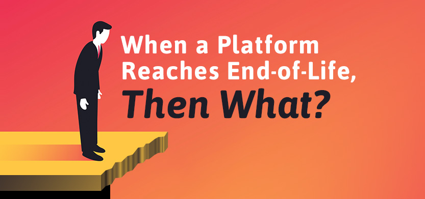 When A Platform Reaches End-of-Life, Then What?