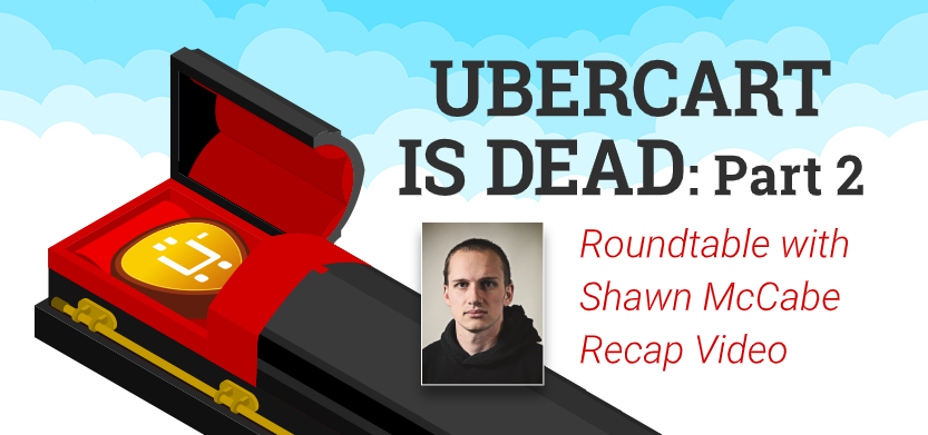 Ubercart is Dead:  Roundtable with Shawn McCabe Recap