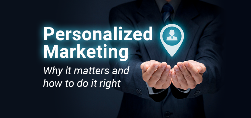 Personalized Marketing: Why It Matters and How to Do It Right